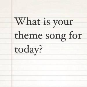 What is Your Theme Song Today
