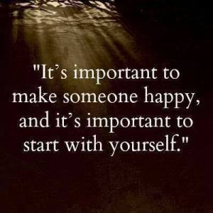 Make Someone Happy Start With Yourself
