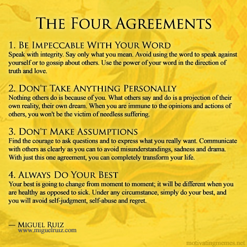 the four agreement Thank you, creator of the universe, for the gift of life you have given me thank you for giving me everything that i have ever truly needed thank you for the opportunity to experience this beautiful body and this wonderful mind.